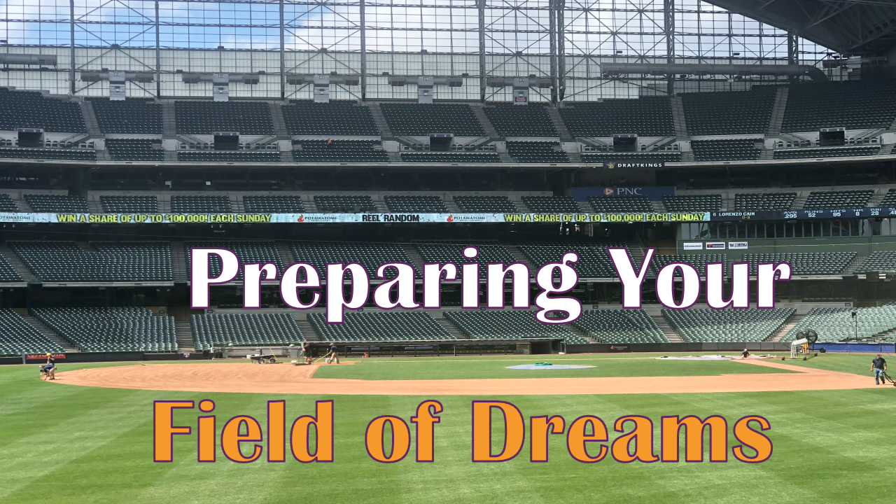 Preparing Your Field of Dreams – Lessons from Baseball