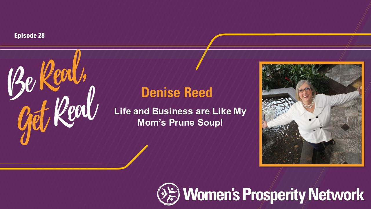 Life and Business are Like My Mom's Prune Soup! with Denise Reed