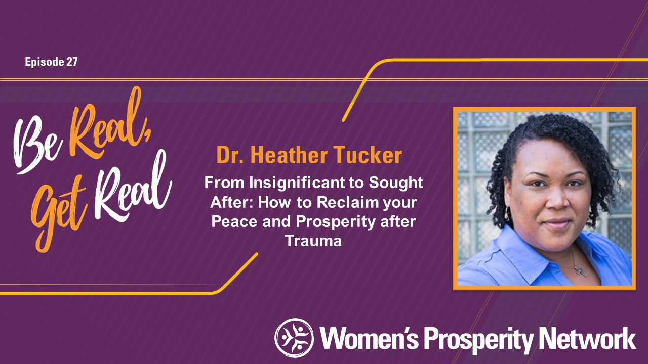 From Insignificant to Sought After: How to Reclaim your Peace and Prosperity after Trauma with Dr. Heather Tucker