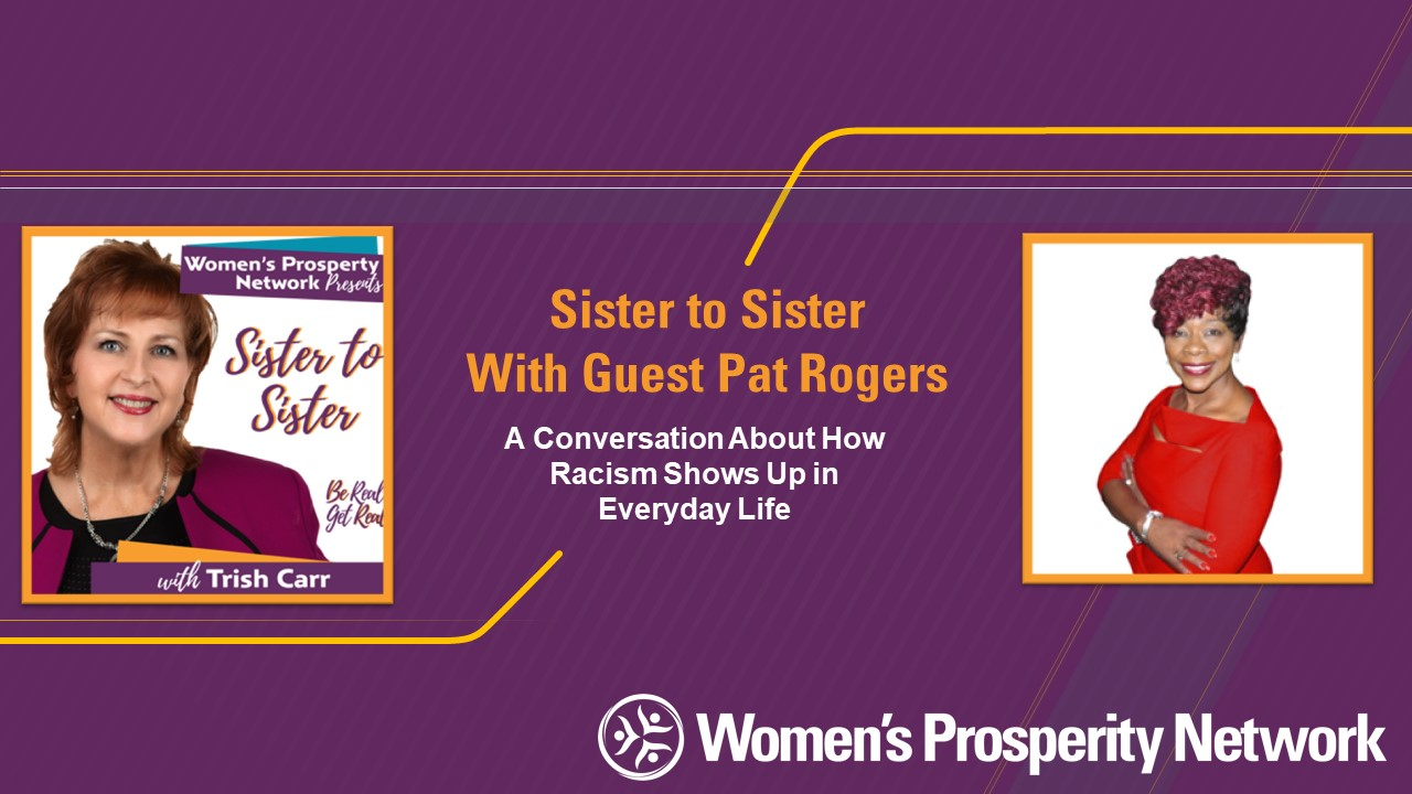 Sister to Sister – Sharing Experiences of Being Treated Differently Because of Race with Pat Rogers
