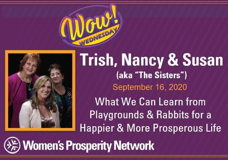 What We Can Learn from Playgrounds & Rabbits for a Happier & More Prosperous Life with The Sisters Trish Carr, Nancy Matthews & Susan Wiener