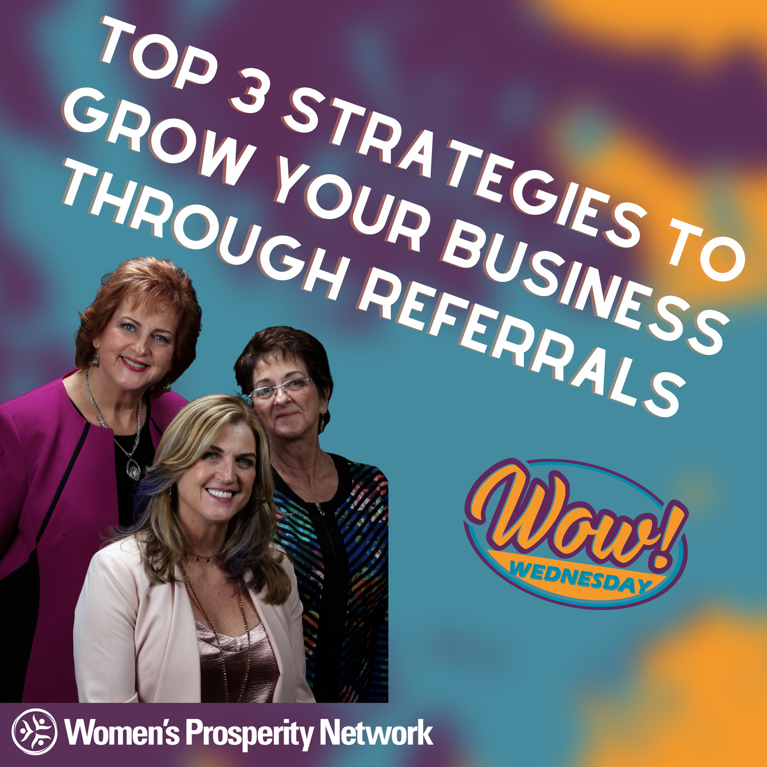 Top 3 Strategies to Grow Your Business Through Referrals with Trish, Susan & Nancy Co-Founders of Women's Prosperity Network
